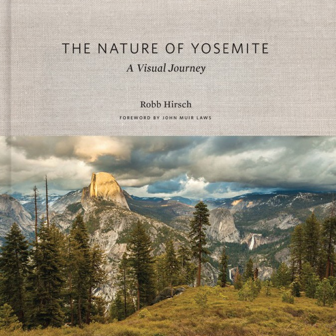 The Nature of Yosemite: A Visual Journey, by Robb Hirsch. Published by Yosemite Conservancy (2019).